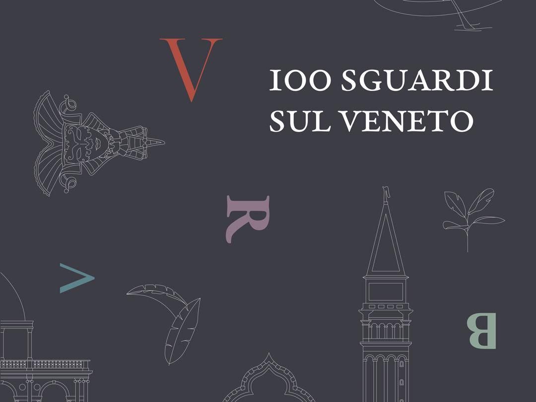 100 SGUARDI SUL VENETO - Il ritratto di una regione affascinante e sorprendente